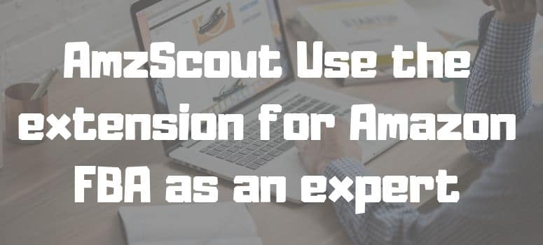 AmzScout Use the extension for Amazon FBA as an expert